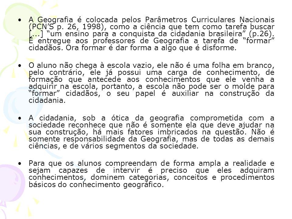 """A Geografia é colocada pelos Parâmetros Curriculares Nacionais (PCN'S p. 26, 1998), como a ciência que tem como tarefa buscar [...] """"um ensino para a"""