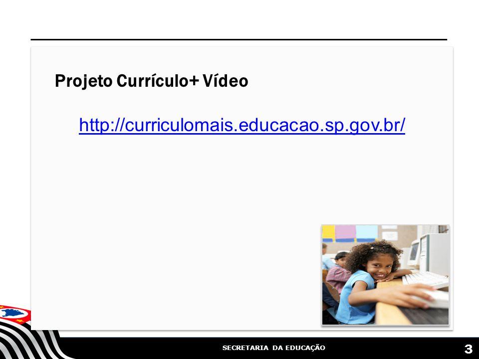 SECRETARIA DA EDUCAÇÃO Projeto Currículo+ Vídeo http://curriculomais.educacao.sp.gov.br/ 3