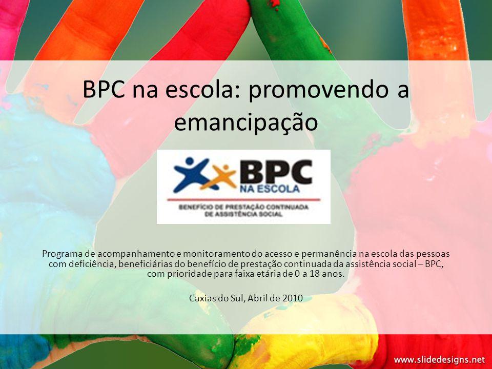 BPC na escola: promovendo a emancipação Programa de acompanhamento e monitoramento do acesso e permanência na escola das pessoas com deficiência, bene