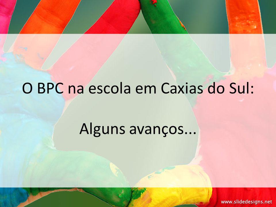 O BPC na escola em Caxias do Sul: Alguns avanços...