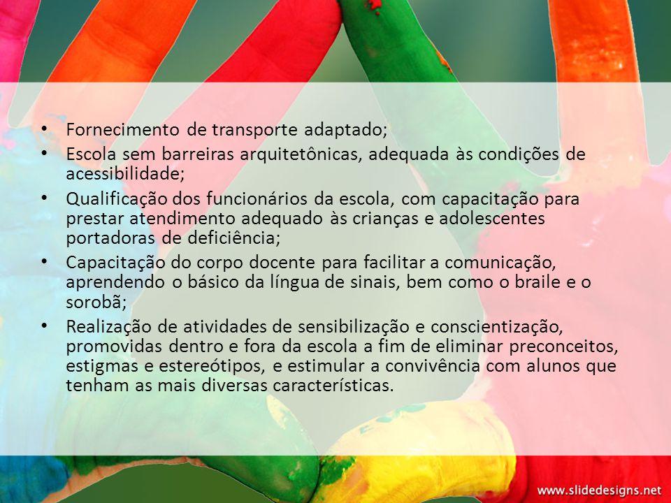 Fornecimento de transporte adaptado; Escola sem barreiras arquitetônicas, adequada às condições de acessibilidade; Qualificação dos funcionários da es