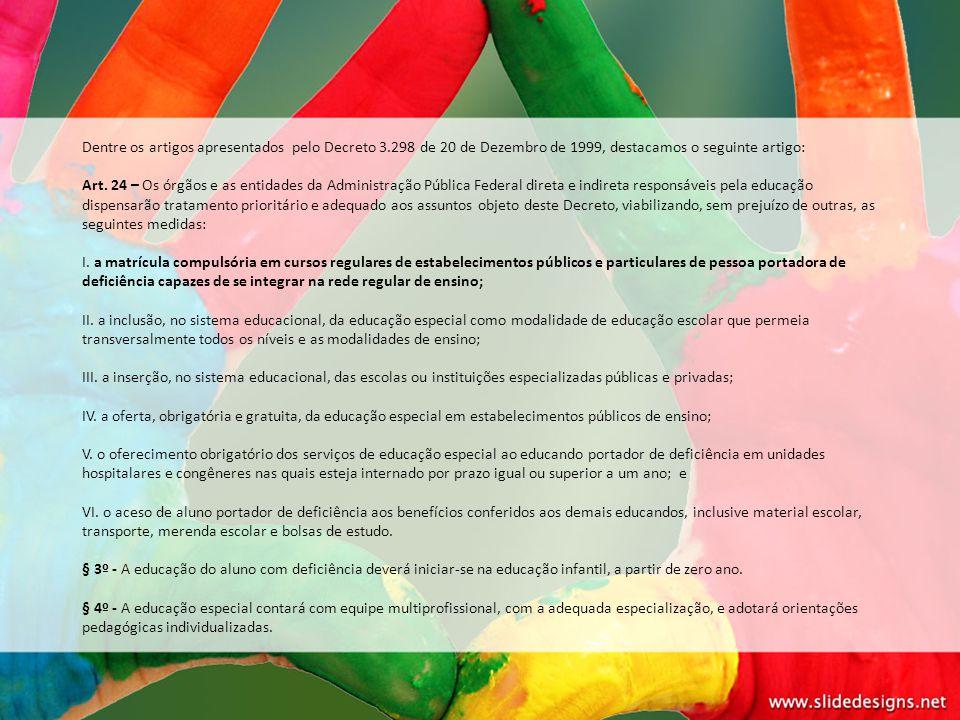 Dentre os artigos apresentados pelo Decreto 3.298 de 20 de Dezembro de 1999, destacamos o seguinte artigo: Art. 24 – Os órgãos e as entidades da Admin