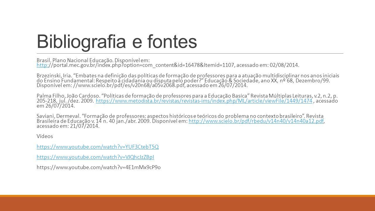 Bibliografia e fontes Brasil. Plano Nacional Educação. Disponível em: http://portal.mec.gov.br/index.php?option=com_content&id=16478&Itemid=1107, aces