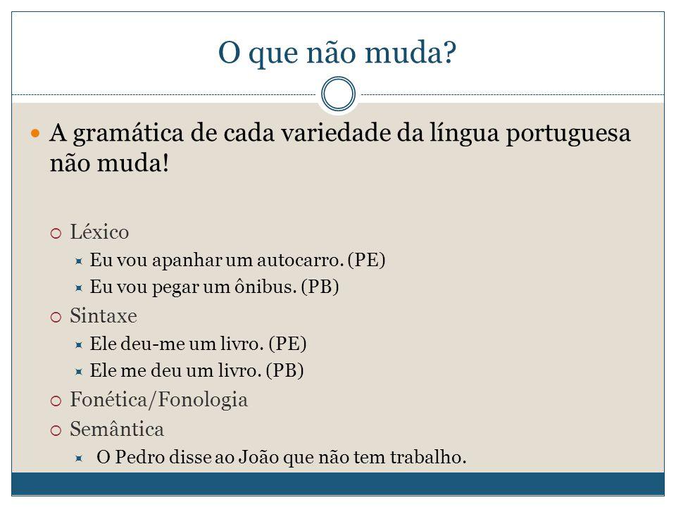 O que não muda.A gramática de cada variedade da língua portuguesa não muda.
