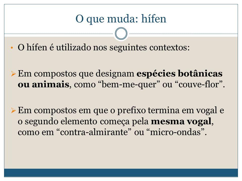 O que muda: hífen O hífen é utilizado nos seguintes contextos:  Em compostos que designam espécies botânicas ou animais, como bem ‑ me ‑ quer ou couve-flor .