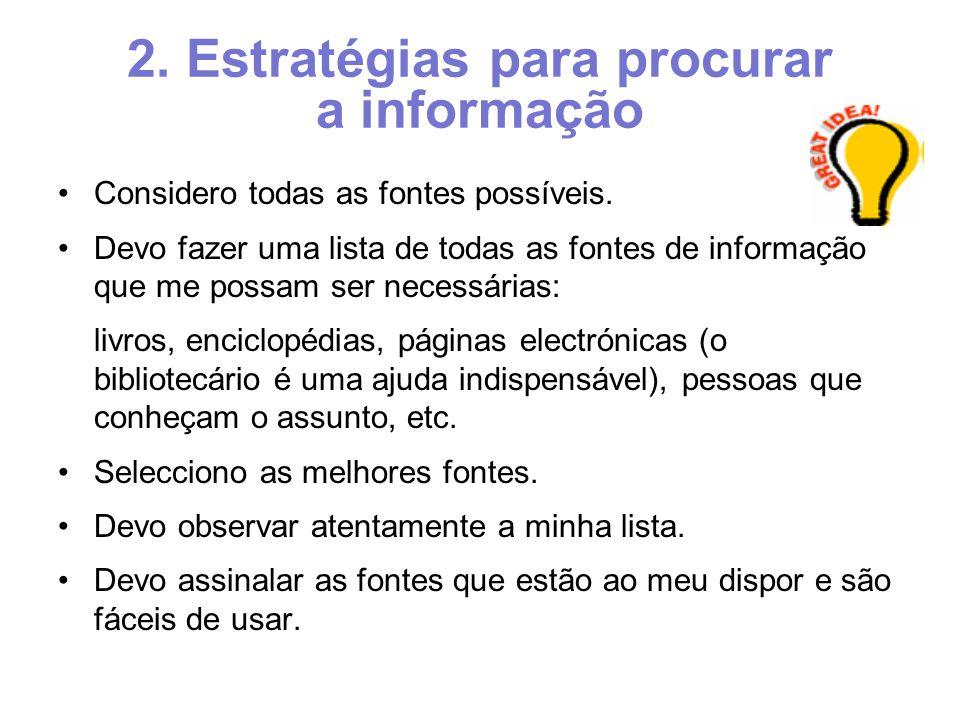 2. Estratégias para procurar a informação Considero todas as fontes possíveis.