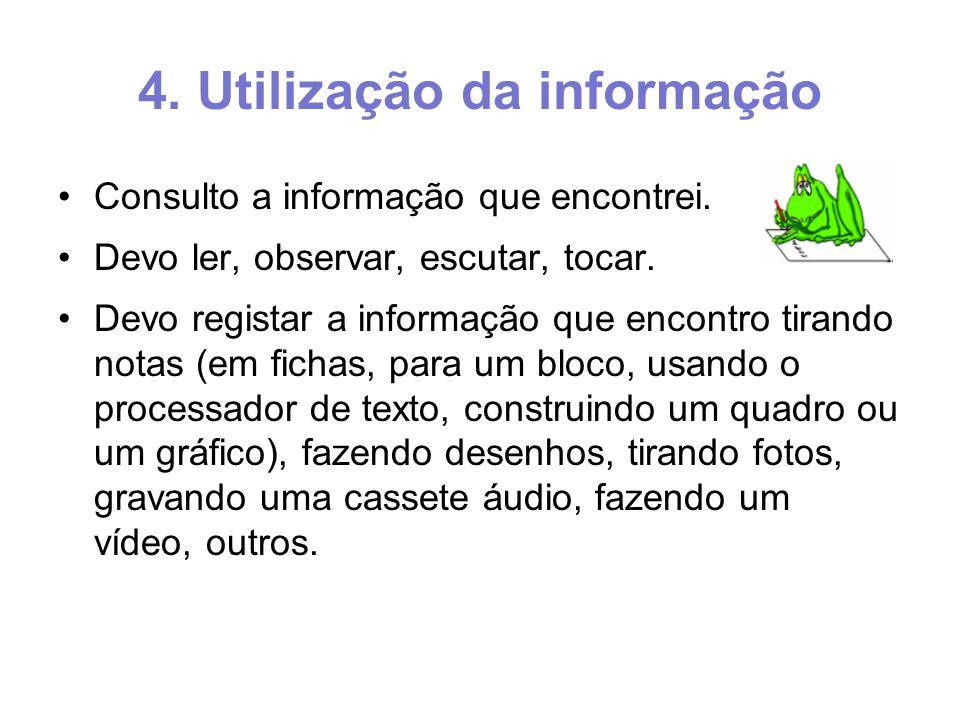 4. Utilização da informação Consulto a informação que encontrei.