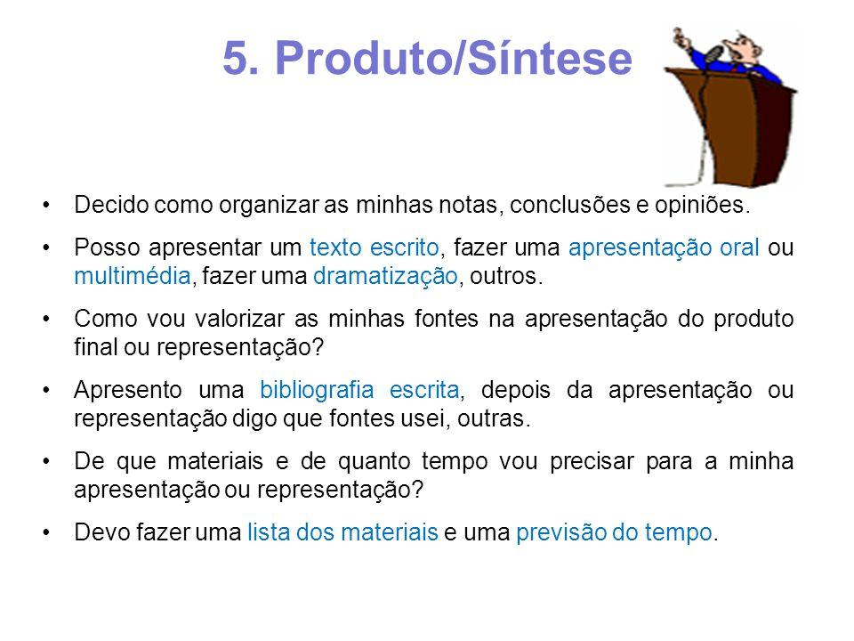 5. Produto/Síntese Decido como organizar as minhas notas, conclusões e opiniões.