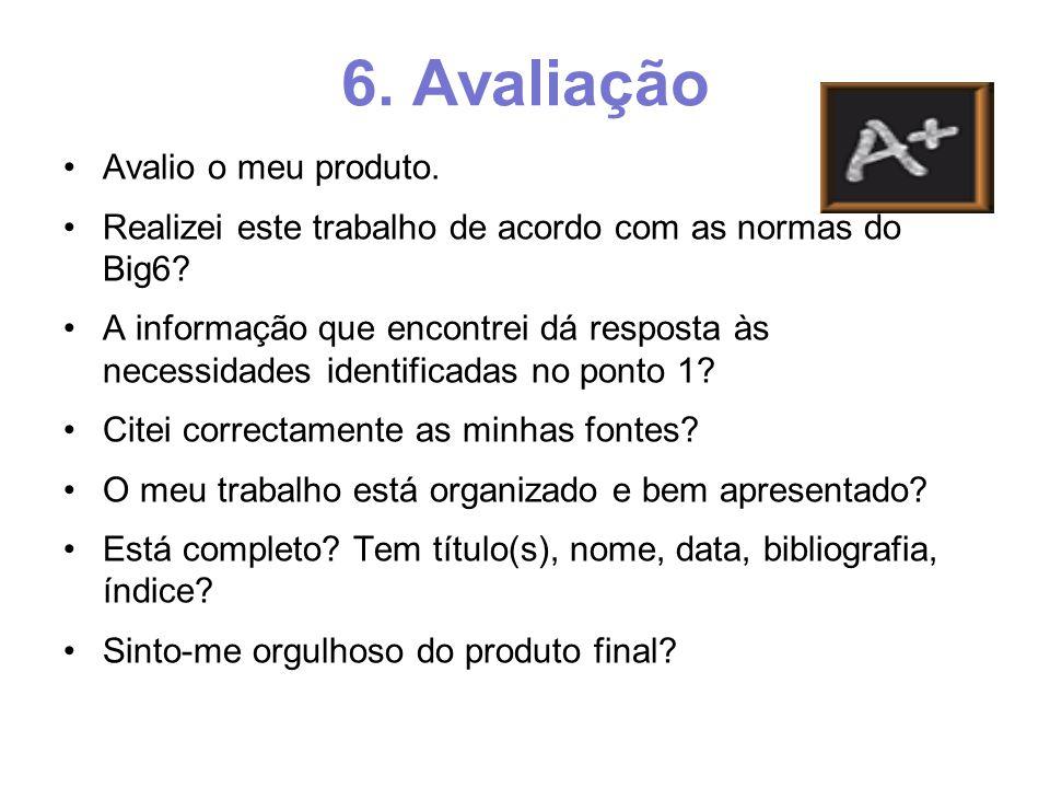 6. Avaliação Avalio o meu produto. Realizei este trabalho de acordo com as normas do Big6.