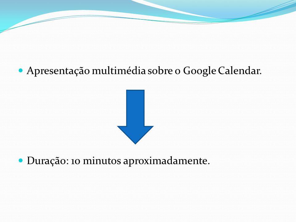 Apresentação multimédia sobre o Google Calendar. Duração: 10 minutos aproximadamente.