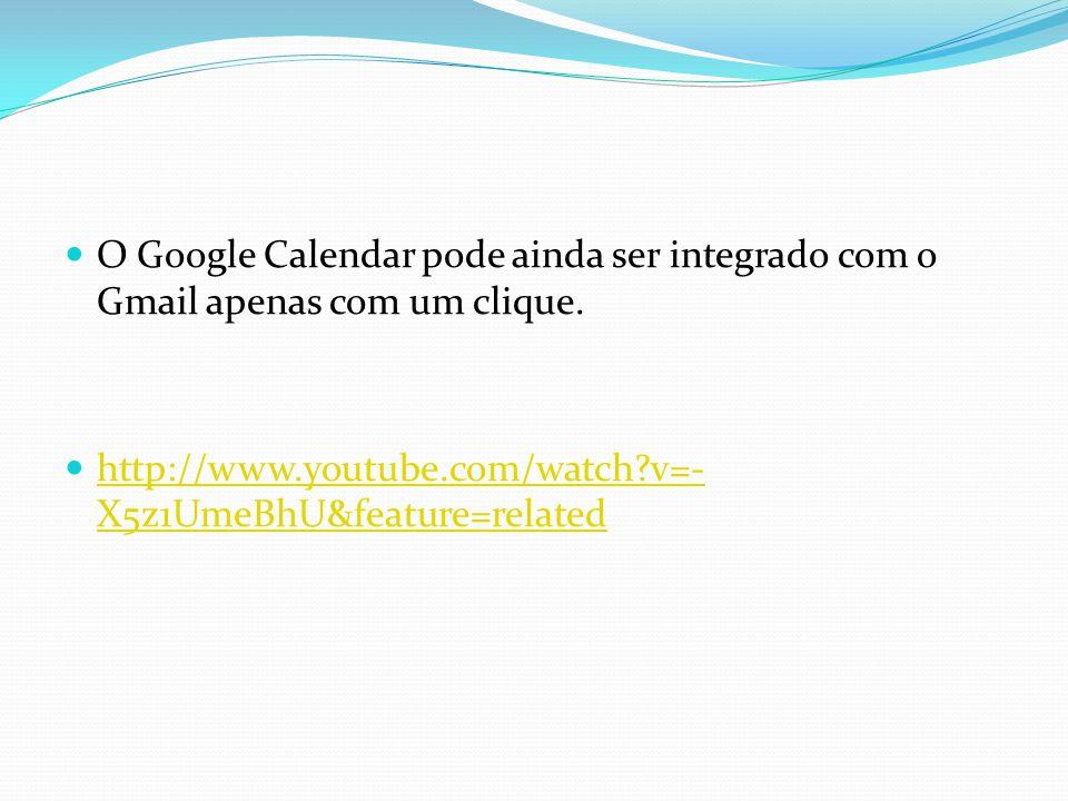 O Google Calendar pode ainda ser integrado com o Gmail apenas com um clique.