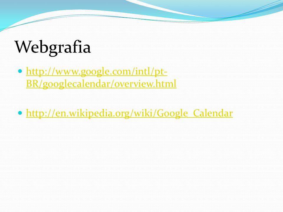 Webgrafia http://www.google.com/intl/pt- BR/googlecalendar/overview.html http://www.google.com/intl/pt- BR/googlecalendar/overview.html http://en.wikipedia.org/wiki/Google_Calendar