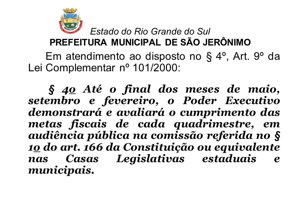 Estado do Rio Grande do Sul PREFEITURA MUNICIPAL DE SÃO JERÔNIMO Em atendimento ao disposto no § 4º, Art. 9º da Lei Complementar nº 101/2000: § 4o Até