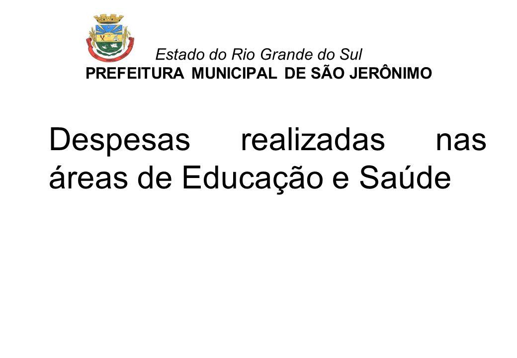 Estado do Rio Grande do Sul PREFEITURA MUNICIPAL DE SÃO JERÔNIMO Despesas realizadas nas áreas de Educação e Saúde