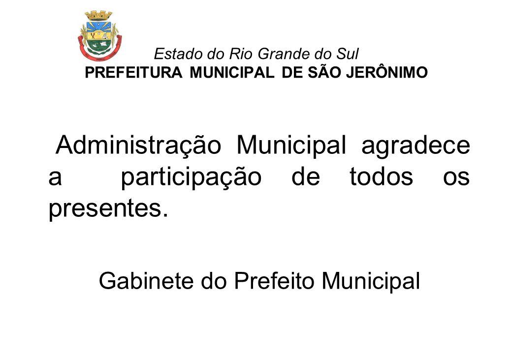 Estado do Rio Grande do Sul PREFEITURA MUNICIPAL DE SÃO JERÔNIMO Administração Municipal agradece a participação de todos os presentes. Gabinete do Pr