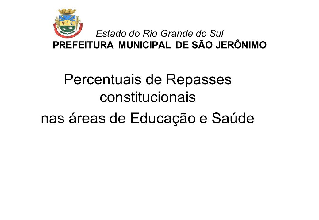 Estado do Rio Grande do Sul PREFEITURA MUNICIPAL DE SÃO JERÔNIMO Percentuais de Repasses constitucionais nas áreas de Educação e Saúde