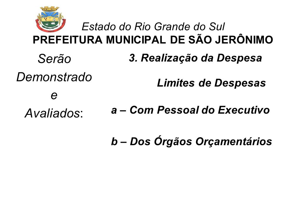 Estado do Rio Grande do Sul PREFEITURA MUNICIPAL DE SÃO JERÔNIMO Despesas com pessoal: 3º Quadrim/08 7.859.369,48 37,51% s/RCL 1º Quadrim/09 8.475.346,55 41,18% s/RCL Limites Legais Limite Alerta 10.003.169,60 48,60% s/RCL Limite Prudêncial 10.558.901,24 51,30% s/RCL Limite Legal 11.114.632,88 54,00% s/RCL