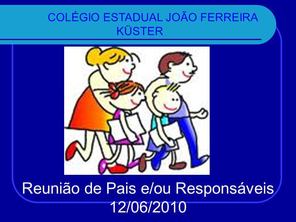 Reunião de Pais e/ou Responsáveis 12/06/2010 COLÉGIO ESTADUAL JOÃO FERREIRA KÜSTER