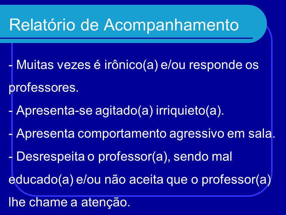 Relatório de Acompanhamento - Muitas vezes é irônico(a) e/ou responde os professores.