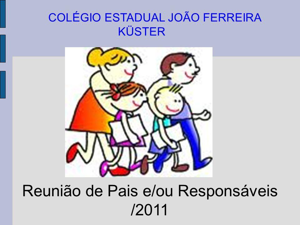 Reunião de Pais e/ou Responsáveis /2011 COLÉGIO ESTADUAL JOÃO FERREIRA KÜSTER