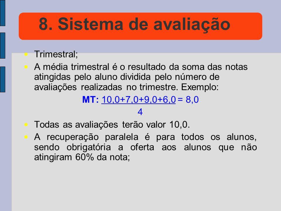 8. Sistema de avaliação Trimestral; A média trimestral é o resultado da soma das notas atingidas pelo aluno dividida pelo número de avaliações realiza