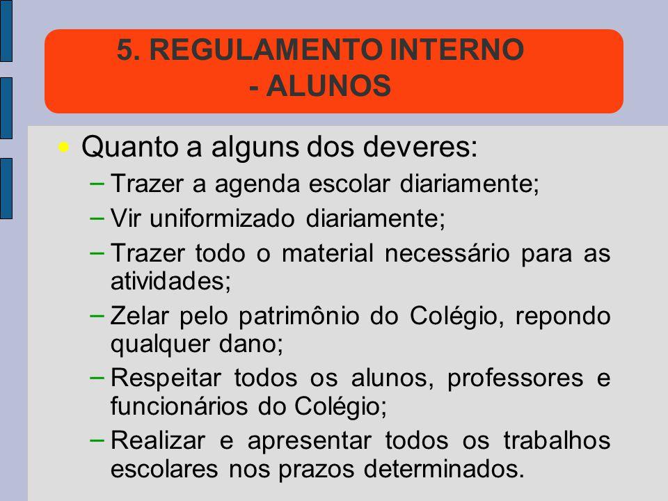 5. REGULAMENTO INTERNO - ALUNOS Quanto a alguns dos deveres: – Trazer a agenda escolar diariamente; – Vir uniformizado diariamente; – Trazer todo o ma