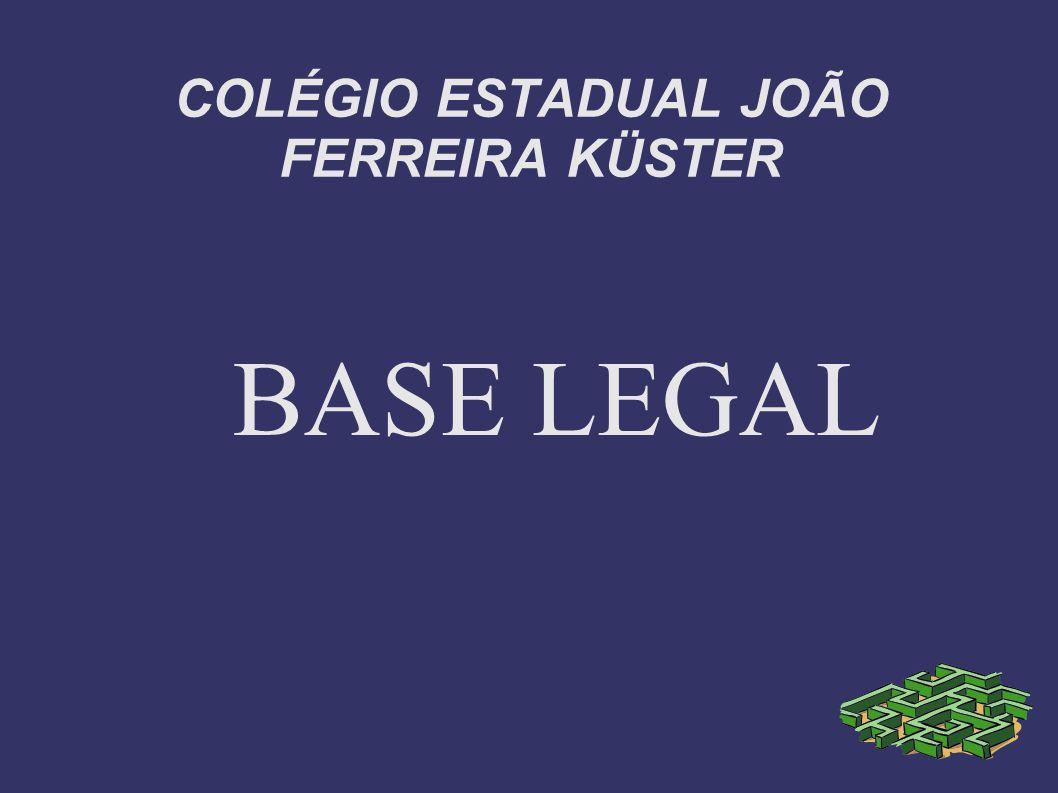 COLÉGIO ESTADUAL JOÃO FERREIRA KÜSTER BASE LEGAL