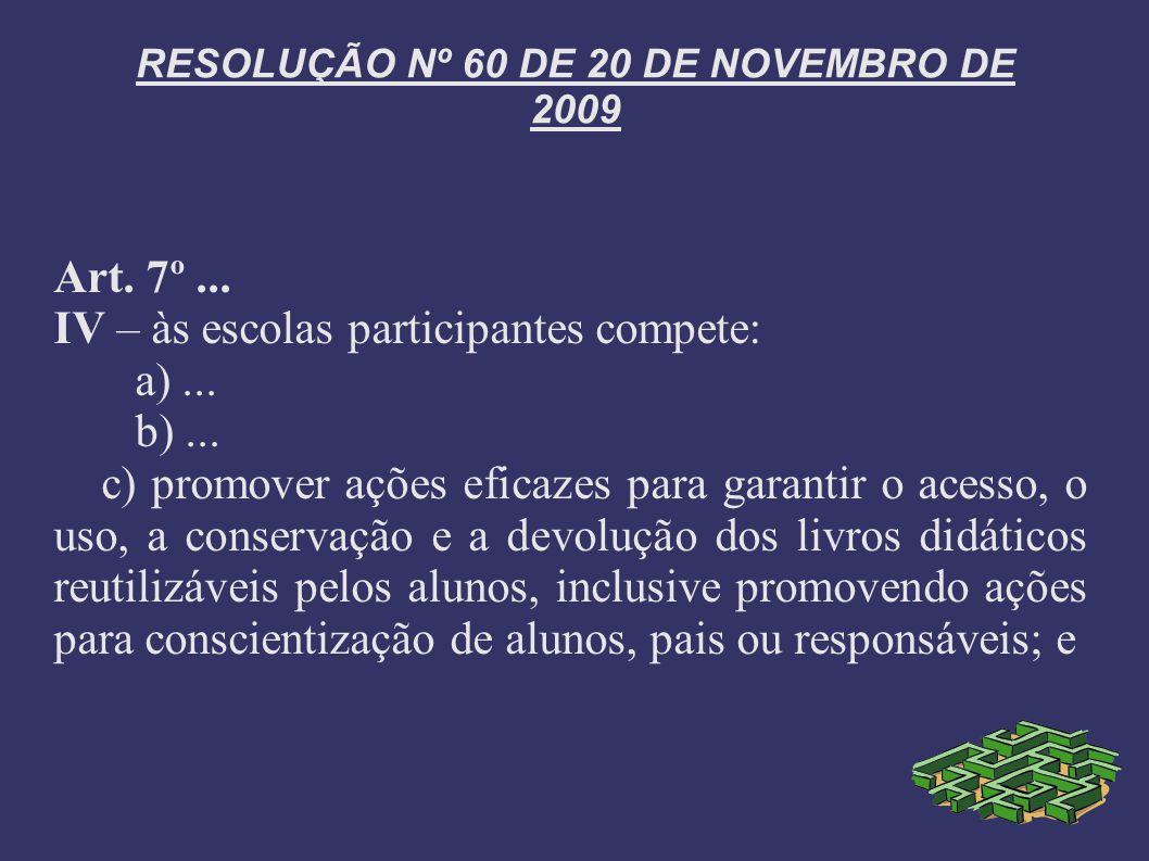 RESOLUÇÃO Nº 60 DE 20 DE NOVEMBRO DE 2009 Art. 7º... IV – às escolas participantes compete: a)... b)... c) promover ações eficazes para garantir o ace