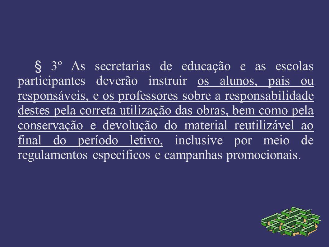 § 3º As secretarias de educação e as escolas participantes deverão instruir os alunos, pais ou responsáveis, e os professores sobre a responsabilidade