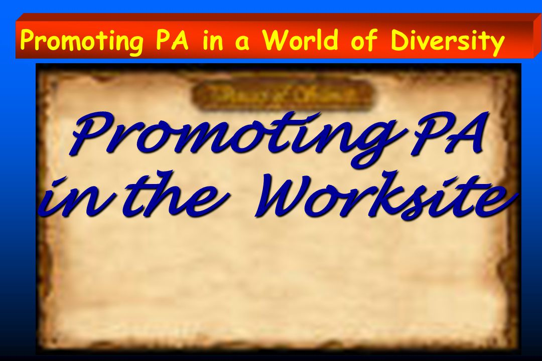 Promoting PA in the Worksite Promoting PA in the Worksite Promoting PA in a World of Diversity