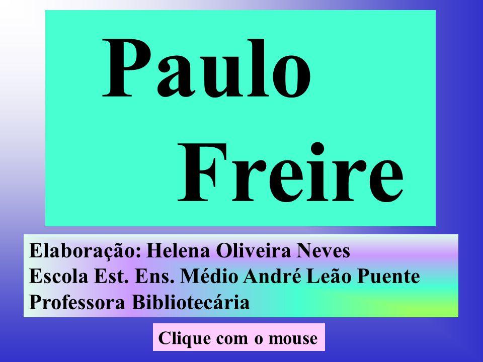 Paulo Freire Elaboração: Helena Oliveira Neves Escola Est.