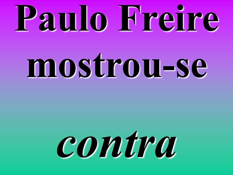 Paulo Freire era contra ordenamentos lógicos ordenamentos lógicosfragmentares dos saberes e da vida. dos saberes e da vida.