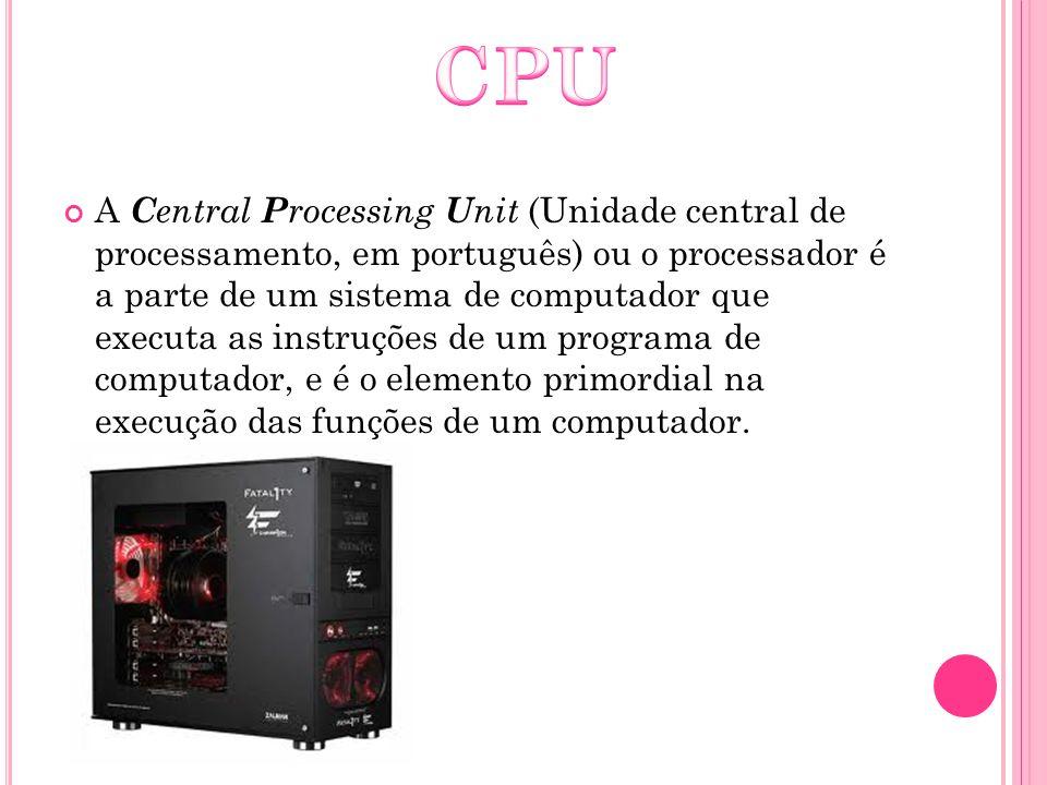 A C entral P rocessing U nit (Unidade central de processamento, em português) ou o processador é a parte de um sistema de computador que executa as in