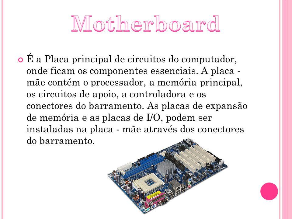 É a Placa principal de circuitos do computador, onde ficam os componentes essenciais. A placa - mãe contém o processador, a memória principal, os circ