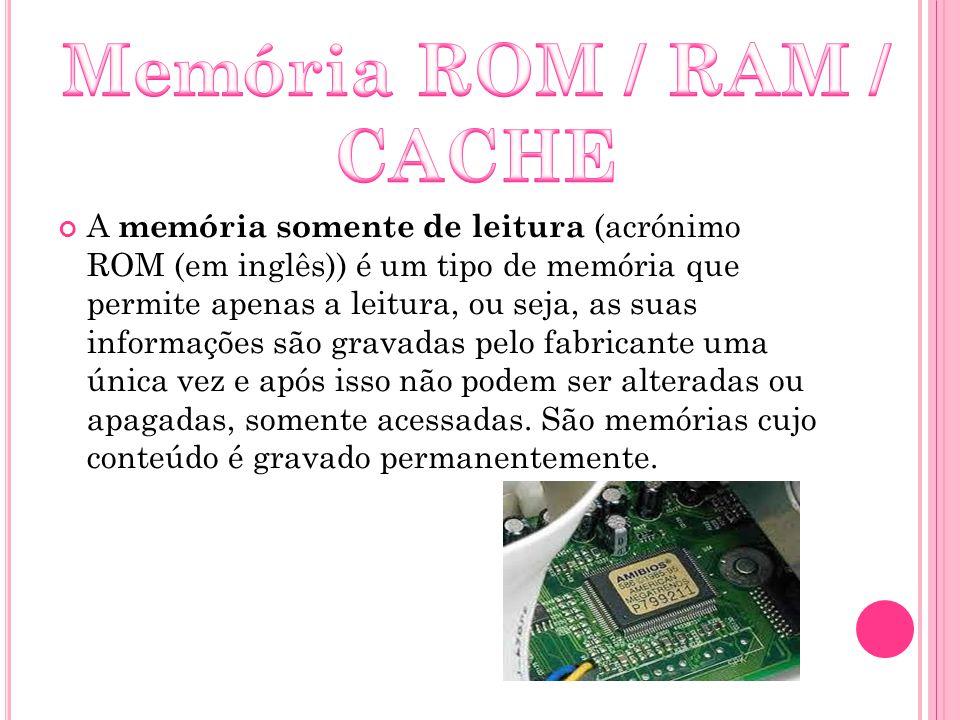 A memória somente de leitura (acrónimo ROM (em inglês)) é um tipo de memória que permite apenas a leitura, ou seja, as suas informações são gravadas p