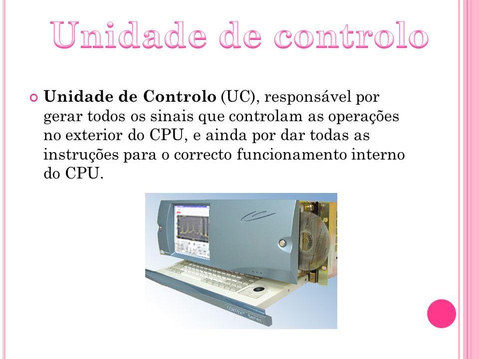 Unidade de Controlo (UC), responsável por gerar todos os sinais que controlam as operações no exterior do CPU, e ainda por dar todas as instruções par