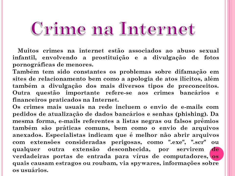 Muitos crimes na internet estão associados ao abuso sexual infantil, envolvendo a prostituição e a divulgação de fotos pornográficas de menores. També