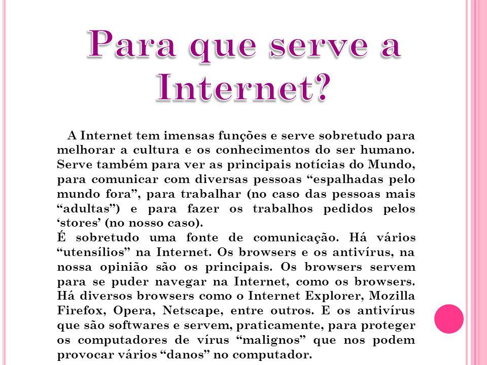A Internet tem imensas funções e serve sobretudo para melhorar a cultura e os conhecimentos do ser humano. Serve também para ver as principais notícia