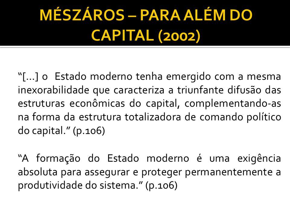 """""""[...] o Estado moderno tenha emergido com a mesma inexorabilidade que caracteriza a triunfante difusão das estruturas econômicas do capital, compleme"""