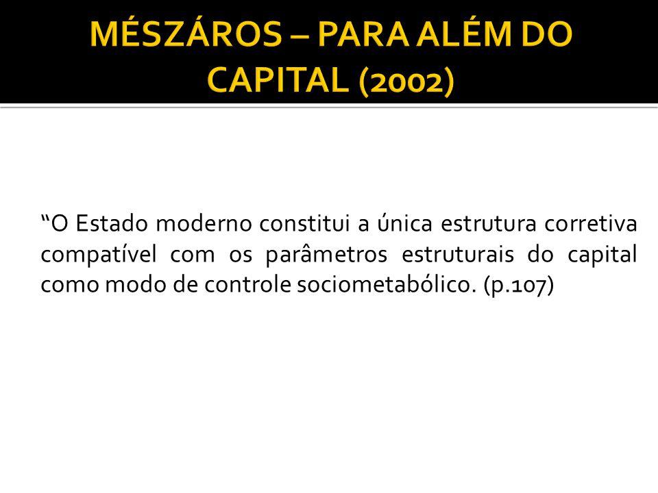 """""""O Estado moderno constitui a única estrutura corretiva compatível com os parâmetros estruturais do capital como modo de controle sociometabólico. (p."""