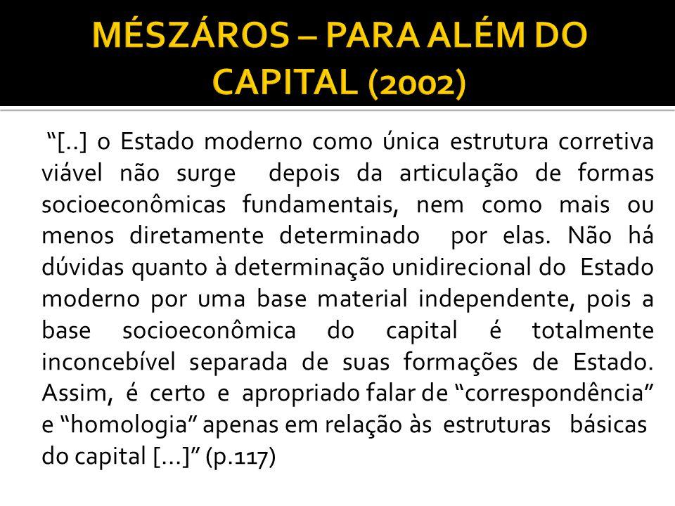 """""""[..] o Estado moderno como única estrutura corretiva viável não surge depois da articulação de formas socioeconômicas fundamentais, nem como mais ou"""