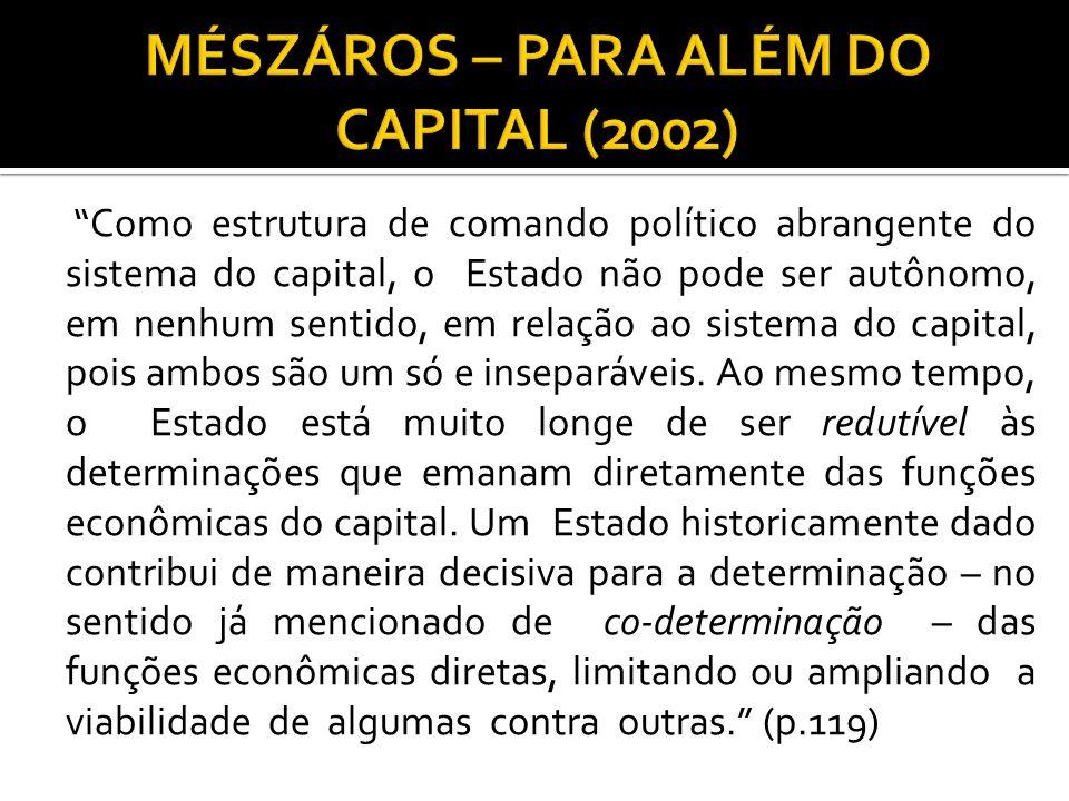"""""""Como estrutura de comando político abrangente do sistema do capital, o Estado não pode ser autônomo, em nenhum sentido, em relação ao sistema do capi"""