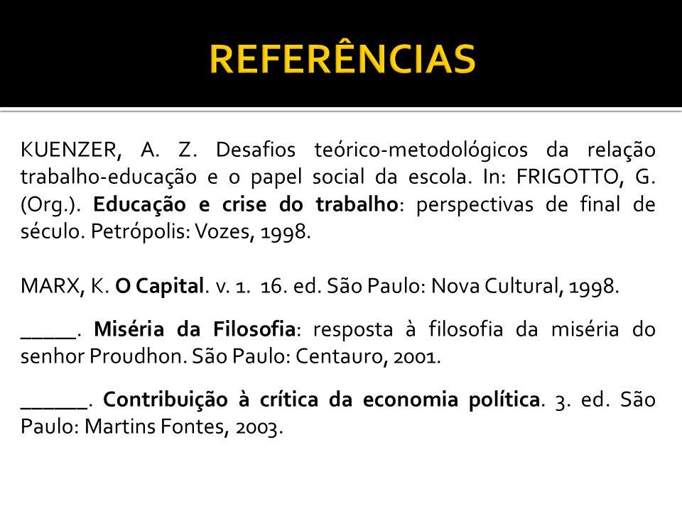 KUENZER, A. Z. Desafios teórico-metodológicos da relação trabalho-educação e o papel social da escola. In: FRIGOTTO, G. (Org.). Educação e crise do tr