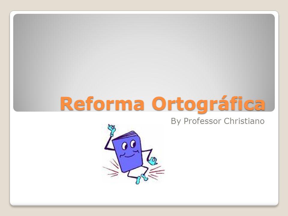 Reforma Ortográfica By Professor Christiano