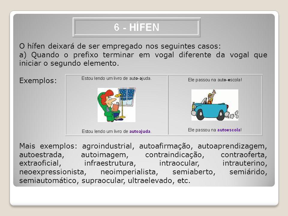 O hífen deixará de ser empregado nos seguintes casos: a) Quando o prefixo terminar em vogal diferente da vogal que iniciar o segundo elemento. Exemplo