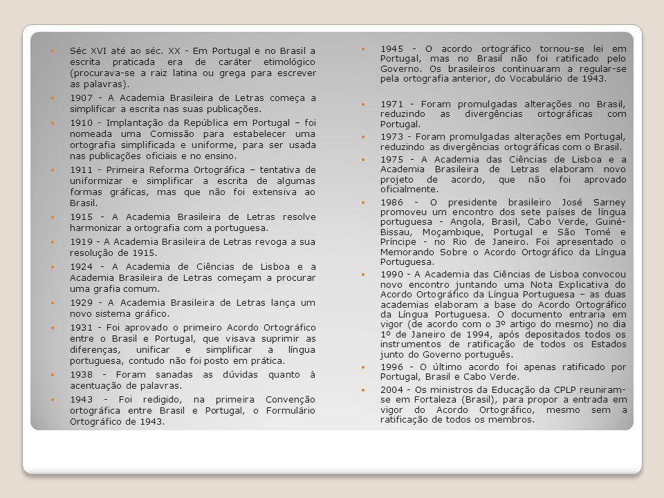 Séc XVI até ao séc. XX - Em Portugal e no Brasil a escrita praticada era de caráter etimológico (procurava-se a raiz latina ou grega para escrever as