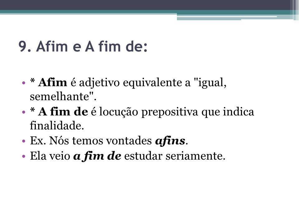 9. Afim e A fim de: * Afim é adjetivo equivalente a