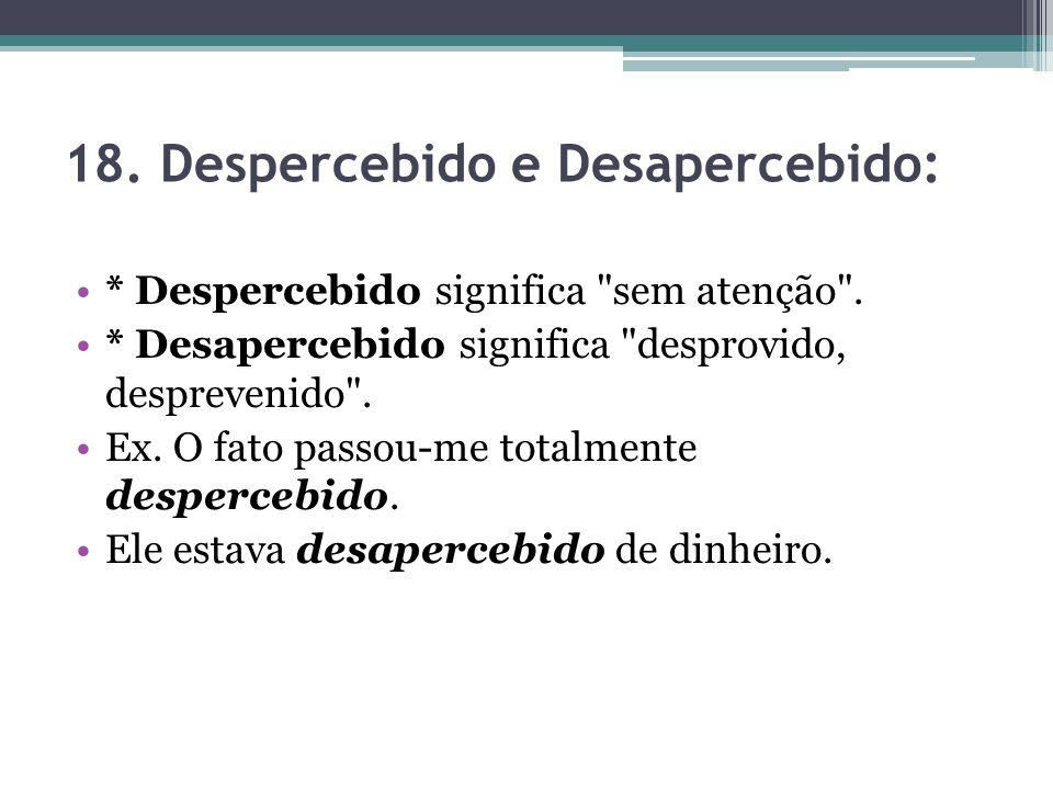 18.Despercebido e Desapercebido: * Despercebido significa sem atenção .