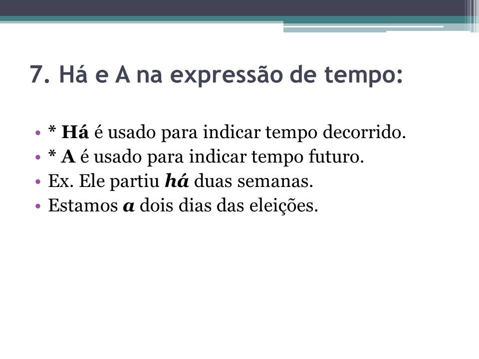 7.Há e A na expressão de tempo: * Há é usado para indicar tempo decorrido.