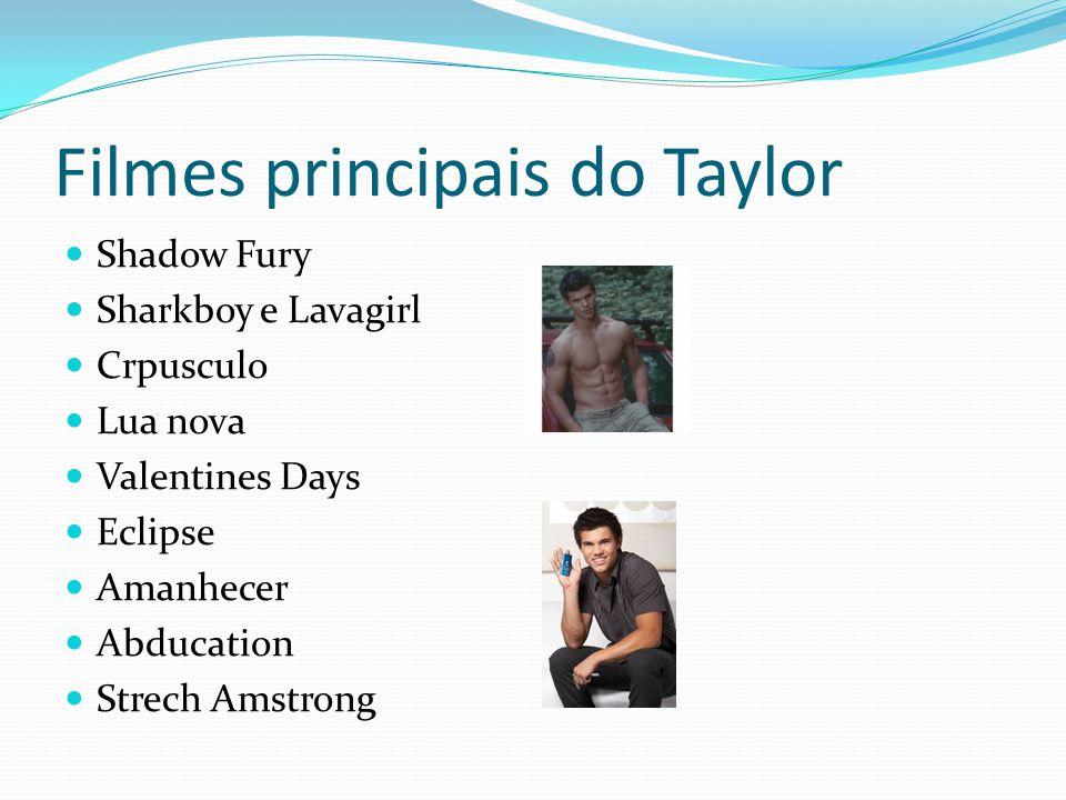 Filmes principais do Taylor Shadow Fury Sharkboy e Lavagirl Crpusculo Lua nova Valentines Days Eclipse Amanhecer Abducation Strech Amstrong
